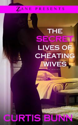 Click for more detail about Secret Lives of Cheating Wives: A Novel by Curtis Bunn