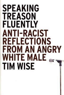 Click for more detail about Speaking Treason Fluently: Anti-Racist Reflections From An Angry White Male by Tim Wise