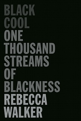 Click for more detail about Black Cool: One Thousand Streams Of Blackness by Rebecca Walker