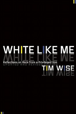 Click for a larger image of White Like Me: Reflections On Race From A Privileged Son