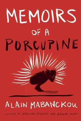 Click for more detail about Memoirs of a Porcupine (NONE) by Alain Mabanckou