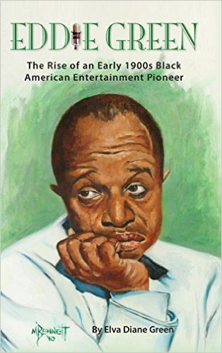 Click for more detail about Eddie Green - The Rise of an Early 1900s Black American Entertainment Pioneer by Elva Diane Green