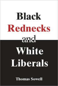Click for more detail about Black Rednecks and White Liberals by Thomas Sowell