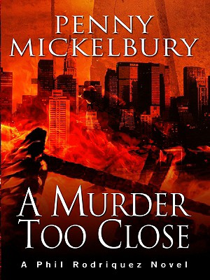 Click for more detail about A Murder Too Close: A Phil Rodriquez Novel by Penny Mickelbury