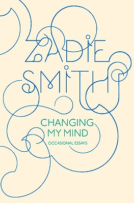 Click for more detail about Changing My Mind: Occasional Essays by Zadie Smith