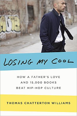 Click for a larger image of Losing My Cool: How A Father's Love And 15,000 Books Beat Hip-Hop Culture