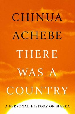 Click for more detail about There Was A Country: A Personal History Of Biafra by Chinua Achebe