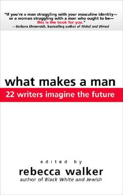 Click for more detail about What Makes A Man: 22 Writers Imagine The Future by Rebecca Walker