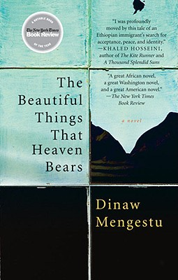 Click for more detail about The Beautiful Things That Heaven Bears by Dinaw Mengestu
