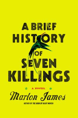 Click for more detail about A Brief History Of Seven Killings: A Novel by Marlon James
