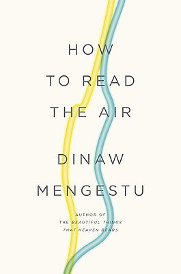 Click for more detail about How To Read The Air by Dinaw Mengestu