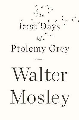 Click for more detail about The Last Days Of Ptolemy Grey by Walter Mosley