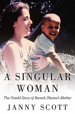 Click for more detail about A Singular Woman: The Untold Story of Barack Obama's Mother by Janny Scott