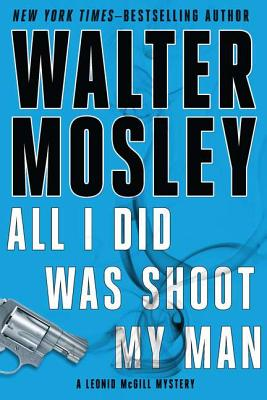 Click for more detail about All I Did Was Shoot My Man (Leonid Mcgill Mystery) by Walter Mosley