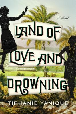 Click for more detail about Land Of Love And Drowning by Tiphanie Yanique