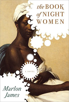 Click for more detail about The Book Of Night Women by Marlon James