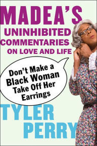 Click for a larger image of Don't Make a Black Woman Take Off Her Earrings: Madea's Uninhibited Commentaries on Love and Life
