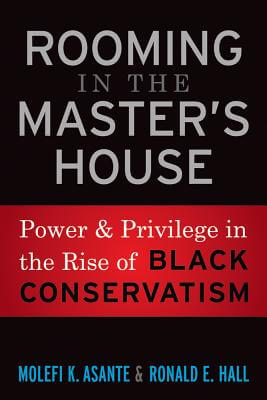 Click for more detail about Rooming in the Master's House: Power and Privilege in the Rise of Black Conservatism by Molefi Kete Asante
