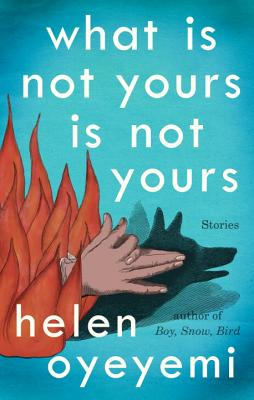 Click for more detail about What Is Not Yours Is Not Yours by Helen Oyeyemi