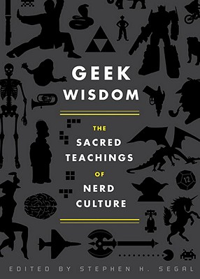 Click for more detail about Geek Wisdom: The Sacred Teachings of Nerd Culture by N. K. Jemisin, Genevieve Valentine, Eric San Juan, Zaki Hasan, and Stephen H. Segal