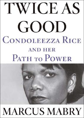 Click for more detail about Twice As Good: Condoleezza Rice and Her Path to Power by Marcus Mabry
