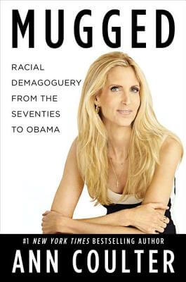 Click for more detail about Mugged: Racial Demagoguery From The Seventies To Obama by Ann Coulter