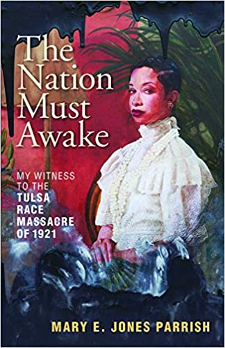 Book Cover The Nation Must Awake: Our Witness to the Tulsa Race Massacre of 1921 by Mary E. Jones Parrish