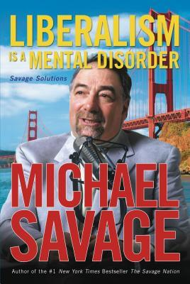 Click for more detail about Liberalism is a Mental Disorder: Savage Solutions by Michael Savage