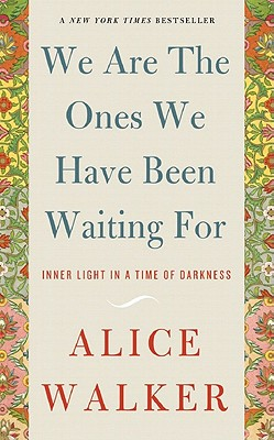Click for more detail about We Are the Ones We Have Been Waiting for: Inner Light in a Time of Darkness by Alice Walker