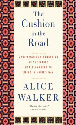 Click for more detail about The Cushion In The Road: Meditation And Wandering As The Whole World Awakens To Being In Harm's Way by Alice Walker