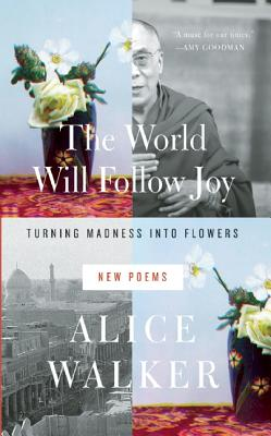 Click for more detail about The World Will Follow Joy: Turning Madness Into Flowers (New Poems) by Alice Walker