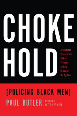Click for more detail about Chokehold: Policing Black Men by Paul Butler