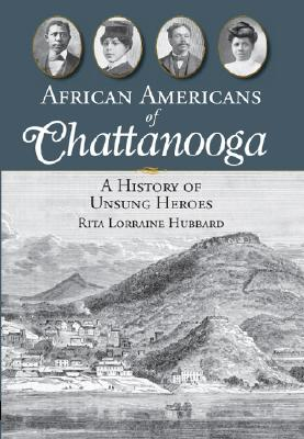 Click for more detail about African Americans of Chattanooga: A History of Unsung Heroes by Alexander Smalls and Veronica Chambers