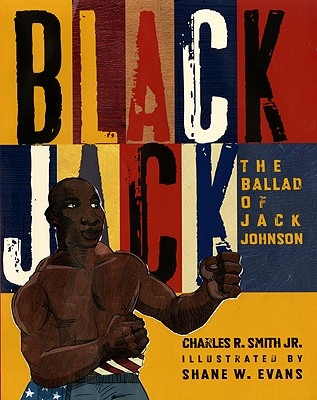 Click for more detail about Black Jack: The Ballad of Jack Johnson by Charles R. Smith Jr.