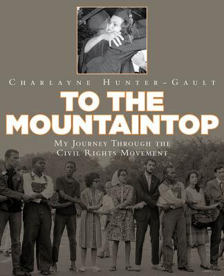 Click for more detail about To The Mountaintop: My Journey Through The Civil Rights Movement (New York Times) by Charlayne Hunter-Gault