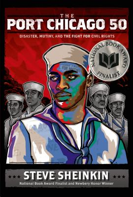 Click for more detail about The Port Chicago 50: Disaster, Mutiny, and the Fight for Civil Rights by Steve Sheinkin