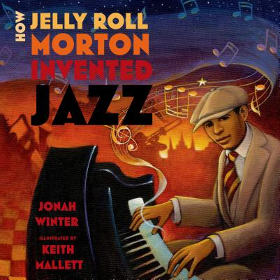 Book Cover How Jelly Roll Morton Invented Jazz by Jonah Winter