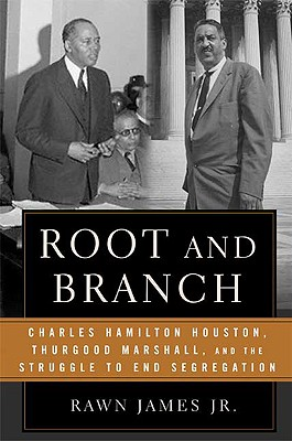 Click for more detail about Root and Branch: Charles Hamilton Houston, Thurgood Marshall, and the Struggle to End Segregation by Rawn James  Jr.