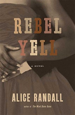 Click for more detail about Rebel Yell: A Novel by Alice Randall
