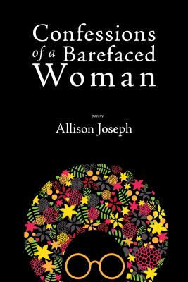 Click for more detail about Confessions of a Barefaced Woman by Allison Joseph