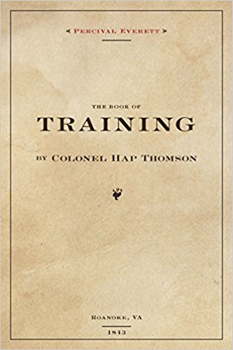 Click for more detail about The Book of Training by Colonel Hap Thompson Of Roanoke, VA, 1843, Annotated From the Library of John C. Calhoun by Percival Everett