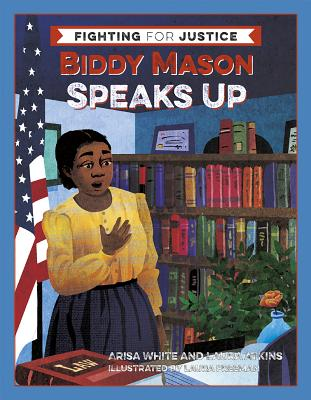 Book Cover Biddy Mason Speaks Up by Arisa White and Laura Atkins