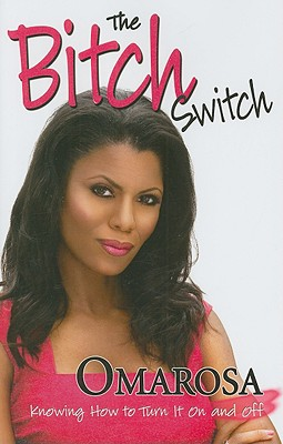 Click for more detail about The Bitch Switch: Knowing How to Turn It on and Off by Omarosa Manigault Newman
