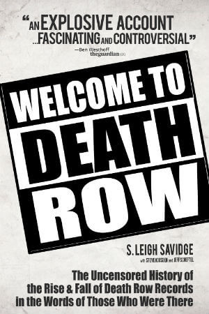 Click for more detail about Welcome To Death Row: The Uncensored Oral History of Death Row Records in the Words of Those Who Were There by S. Leigh Savidge