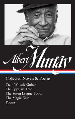 Click for more detail about Albert Murray: Collected Novels & Poems: Train Whistle Guitar / The Spyglass Tree / The Seven League Boots / The Magic Keys/ Poems (The Library of America) by Albert Murray