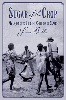 Click for more detail about Sugar Of The Crop: My Journey To Find The Children Of Slaves by Sana Butler