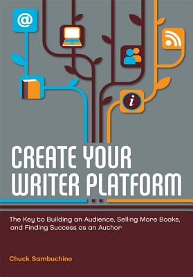 Click for more detail about Create Your Writer Platform: The Key to Building an Audience, Selling More Books, and Finding Success as an Author by Chuck Sambuchino
