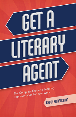 Click for more detail about Get a Literary Agent: The Complete Guide to Securing Representation for Your Work by Chuck Sambuchino