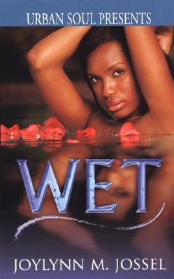 Click for more detail about Wet (Urban Soul) (Urban Soul Presents) by Joylynn M. Jossel