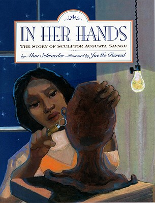 Click for more detail about In Her Hands: The Story of Sculptor Augusta Savage by Alan Schroeder